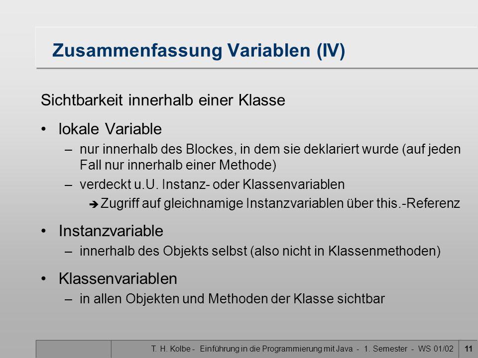 T. H. Kolbe - Einführung in die Programmierung mit Java - 1. Semester - WS 01/0211 Zusammenfassung Variablen (IV) Sichtbarkeit innerhalb einer Klasse