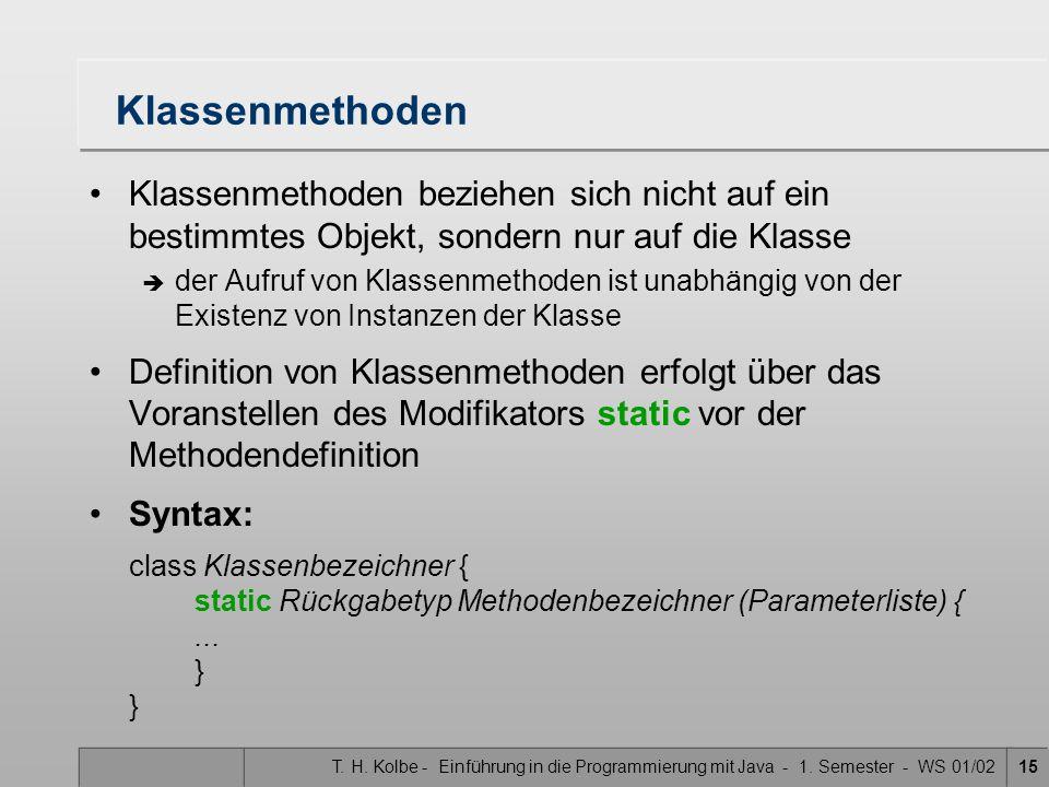 T. H. Kolbe - Einführung in die Programmierung mit Java - 1. Semester - WS 01/0215 Klassenmethoden Klassenmethoden beziehen sich nicht auf ein bestimm