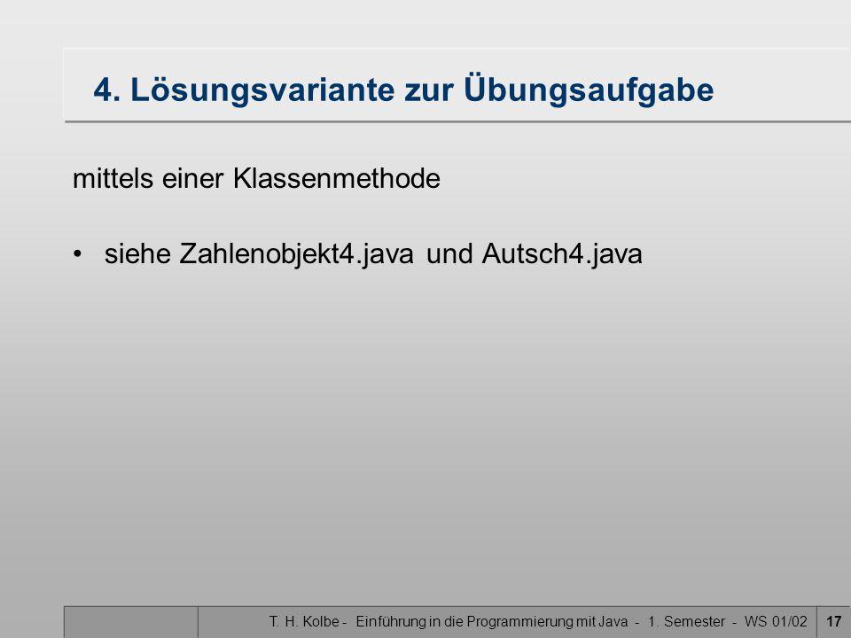 T. H. Kolbe - Einführung in die Programmierung mit Java - 1. Semester - WS 01/0217 4. Lösungsvariante zur Übungsaufgabe mittels einer Klassenmethode s
