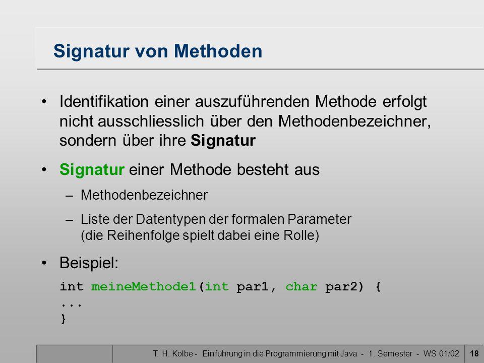 T. H. Kolbe - Einführung in die Programmierung mit Java - 1. Semester - WS 01/0218 Signatur von Methoden Identifikation einer auszuführenden Methode e