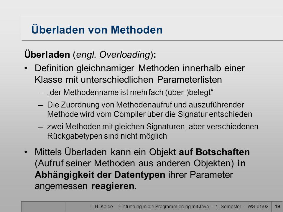 T. H. Kolbe - Einführung in die Programmierung mit Java - 1. Semester - WS 01/0219 Überladen von Methoden Überladen (engl. Overloading): Definition gl