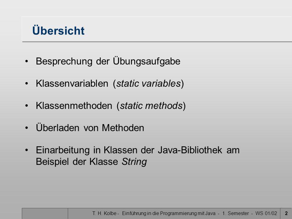 T. H. Kolbe - Einführung in die Programmierung mit Java - 1. Semester - WS 01/022 Übersicht Besprechung der Übungsaufgabe Klassenvariablen (static var
