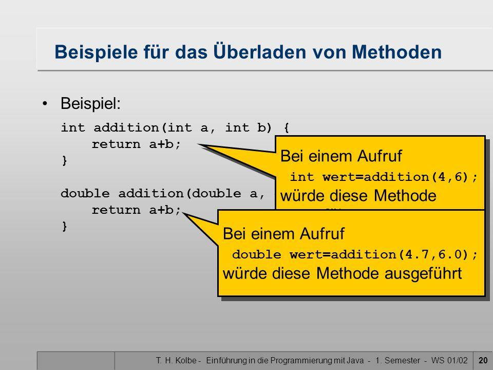 T. H. Kolbe - Einführung in die Programmierung mit Java - 1. Semester - WS 01/0220 Beispiele für das Überladen von Methoden Beispiel: int addition(int