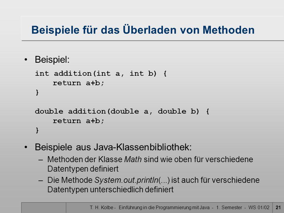 T. H. Kolbe - Einführung in die Programmierung mit Java - 1. Semester - WS 01/0221 Beispiele für das Überladen von Methoden Beispiele aus Java-Klassen