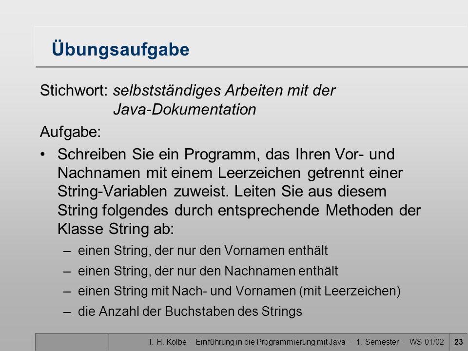 T. H. Kolbe - Einführung in die Programmierung mit Java - 1. Semester - WS 01/0223 Übungsaufgabe Stichwort: selbstständiges Arbeiten mit der Java-Doku