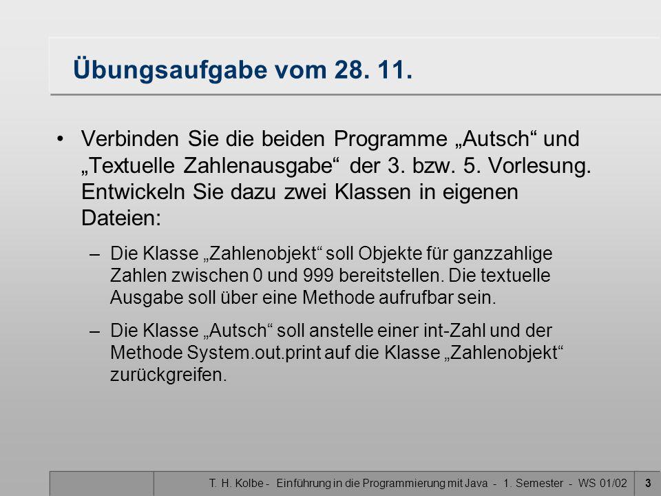 """T. H. Kolbe - Einführung in die Programmierung mit Java - 1. Semester - WS 01/023 Übungsaufgabe vom 28. 11. Verbinden Sie die beiden Programme """"Autsch"""