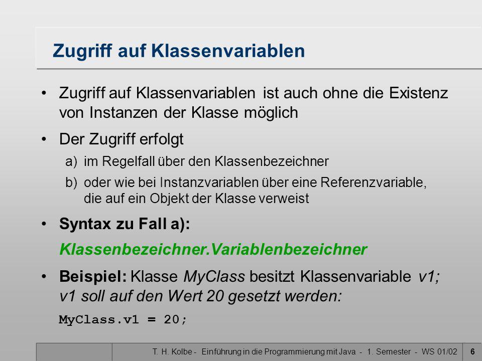 T. H. Kolbe - Einführung in die Programmierung mit Java - 1. Semester - WS 01/026 Zugriff auf Klassenvariablen Zugriff auf Klassenvariablen ist auch o