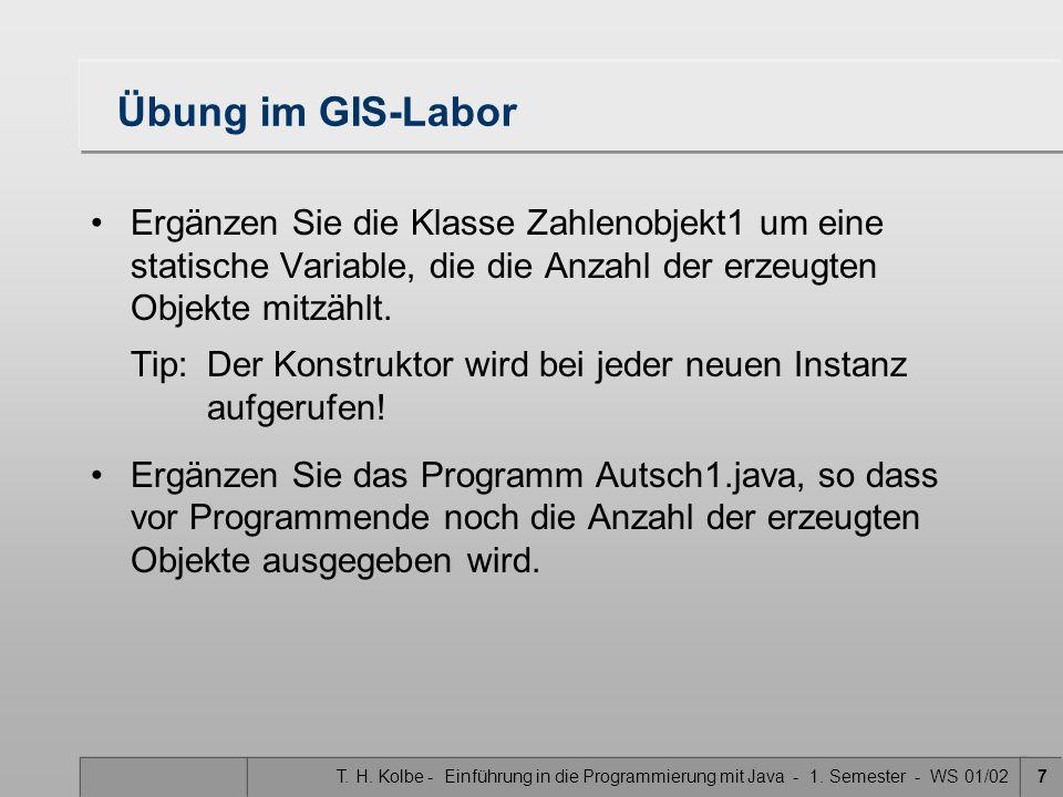 T. H. Kolbe - Einführung in die Programmierung mit Java - 1. Semester - WS 01/027 Übung im GIS-Labor Ergänzen Sie die Klasse Zahlenobjekt1 um eine sta