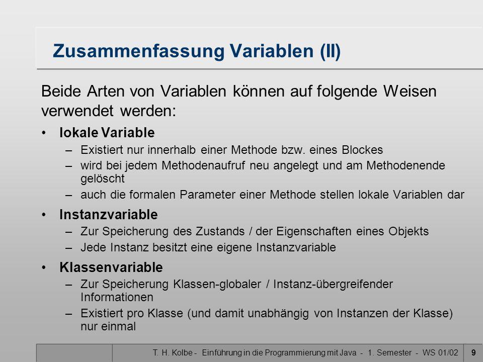 T. H. Kolbe - Einführung in die Programmierung mit Java - 1. Semester - WS 01/029 Zusammenfassung Variablen (II) Beide Arten von Variablen können auf