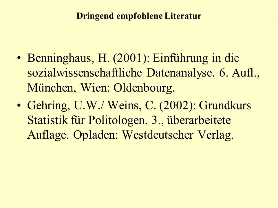 Dringend empfohlene Literatur Benninghaus, H. (2001): Einführung in die sozialwissenschaftliche Datenanalyse. 6. Aufl., München, Wien: Oldenbourg. Geh