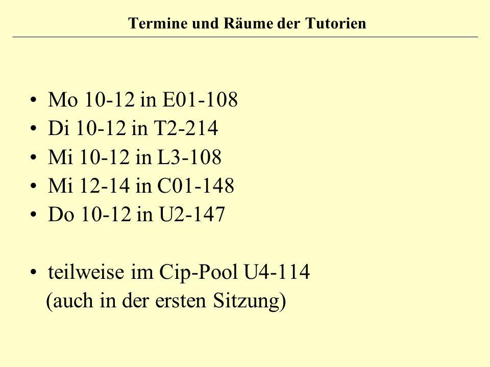 Termine und Räume der Tutorien Mo 10-12 in E01-108 Di 10-12 in T2-214 Mi 10-12 in L3-108 Mi 12-14 in C01-148 Do 10-12 in U2-147 teilweise im Cip-Pool