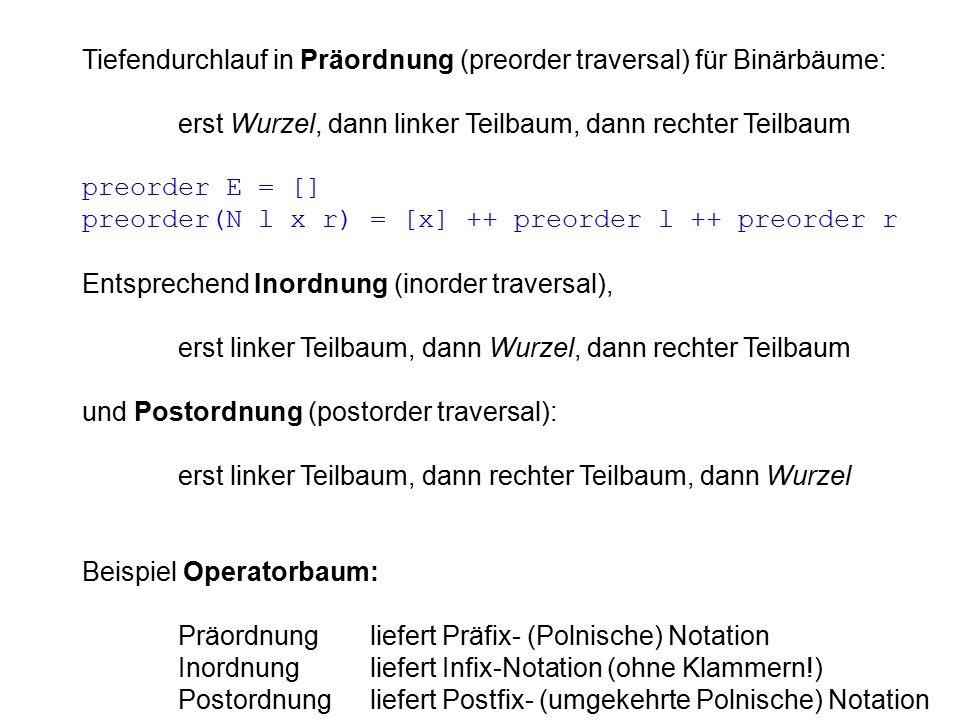 Tiefendurchlauf in Präordnung (preorder traversal) für Binärbäume: erst Wurzel, dann linker Teilbaum, dann rechter Teilbaum preorder E = [] preorder(N