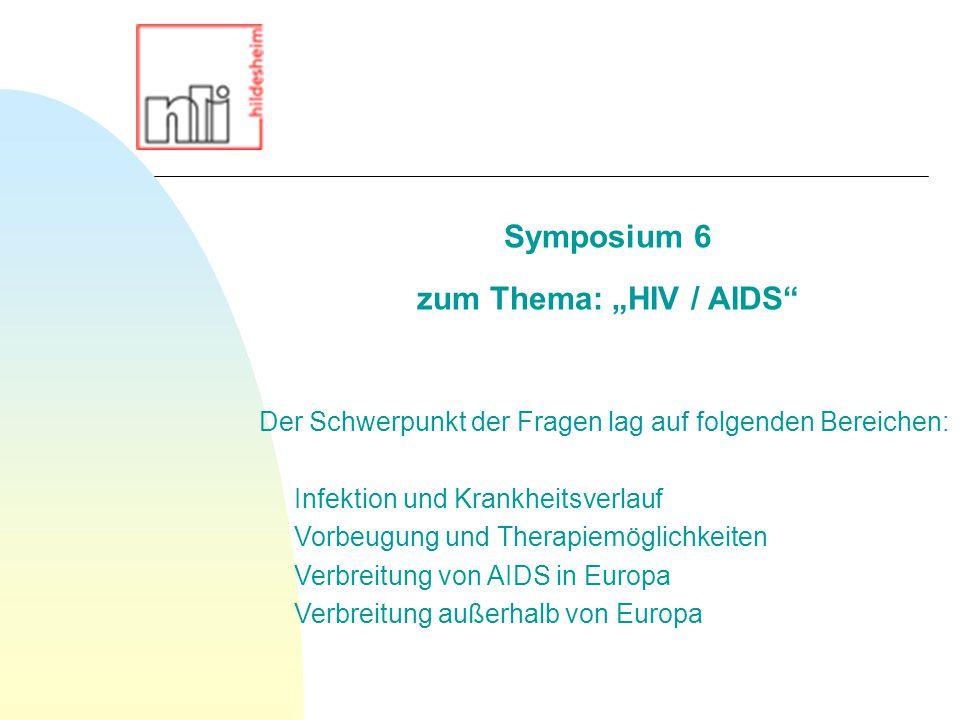 """Der Schwerpunkt der Fragen lag auf folgenden Bereichen: Infektion und Krankheitsverlauf Vorbeugung und Therapiemöglichkeiten Verbreitung von AIDS in Europa Verbreitung außerhalb von Europa Symposium 6 zum Thema: """"HIV / AIDS"""