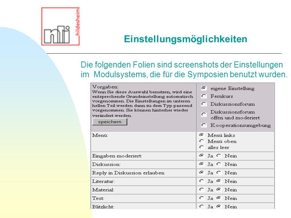 Die folgenden Folien sind screenshots der Einstellungen im Modulsystems, die für die Symposien benutzt wurden.