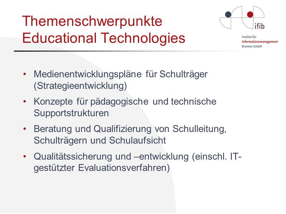 Themenschwerpunkte Educational Technologies Medienentwicklungspläne für Schulträger (Strategieentwicklung) Konzepte für pädagogische und technische Supportstrukturen Beratung und Qualifizierung von Schulleitung, Schulträgern und Schulaufsicht Qualitätssicherung und –entwicklung (einschl.