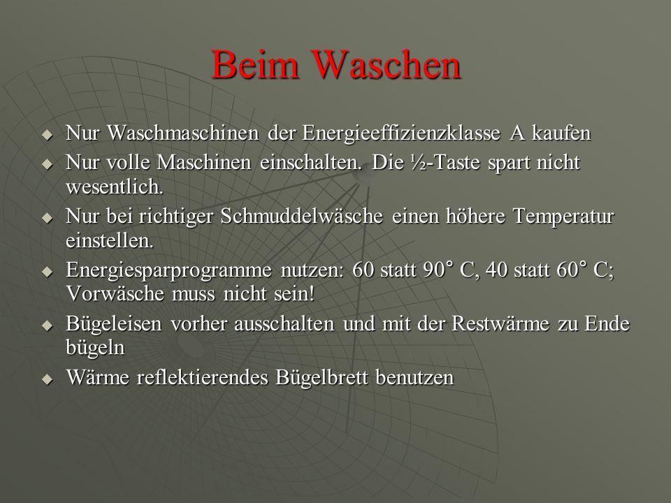 Beim Waschen  Nur Waschmaschinen der Energieeffizienzklasse A kaufen  Nur volle Maschinen einschalten.