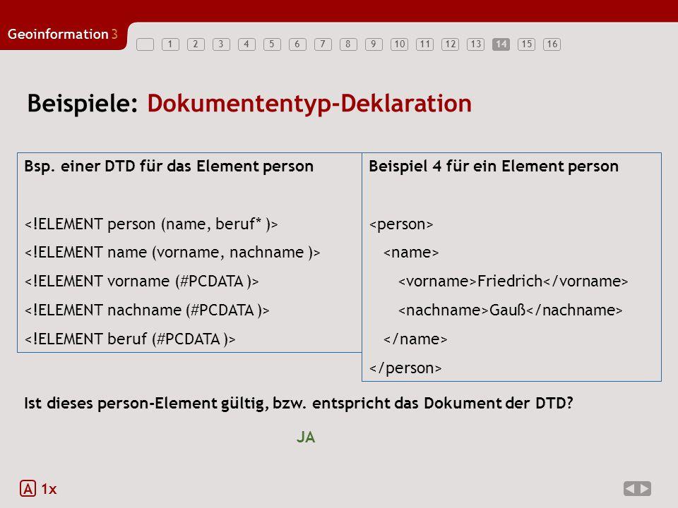 12345678910111213141516 Geoinformation3 14 Beispiele: Dokumententyp-Deklaration A 1x Bsp.