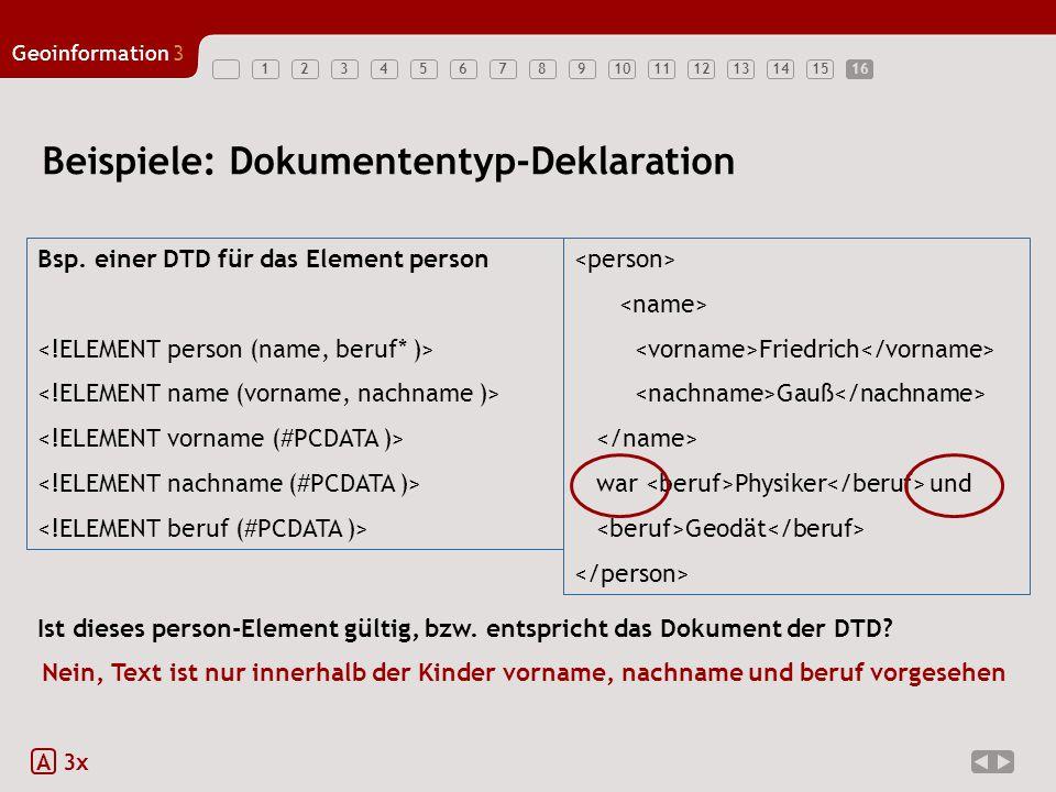 12345678910111213141516 Geoinformation3 16 Beispiele: Dokumententyp-Deklaration A 3x Bsp.