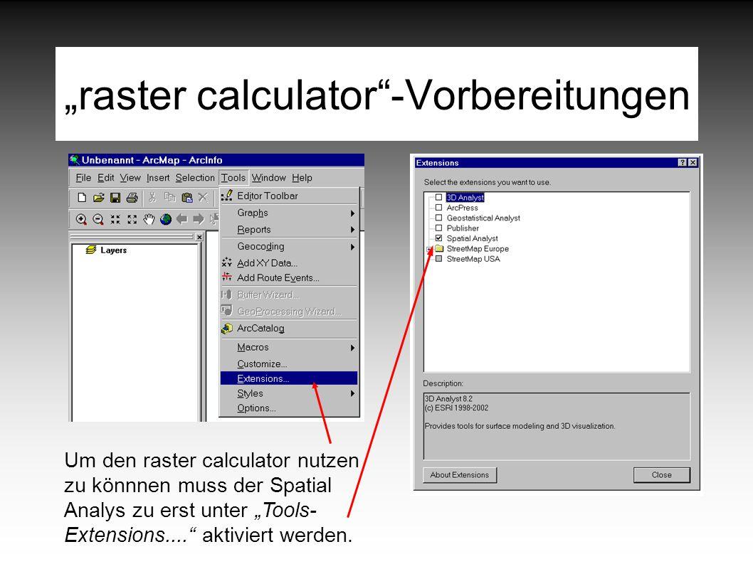 """raster calculator -Vorbereitungen Um den raster calculator nutzen zu könnnen muss der Spatial Analys zu erst unter ""Tools- Extensions.... aktiviert werden."