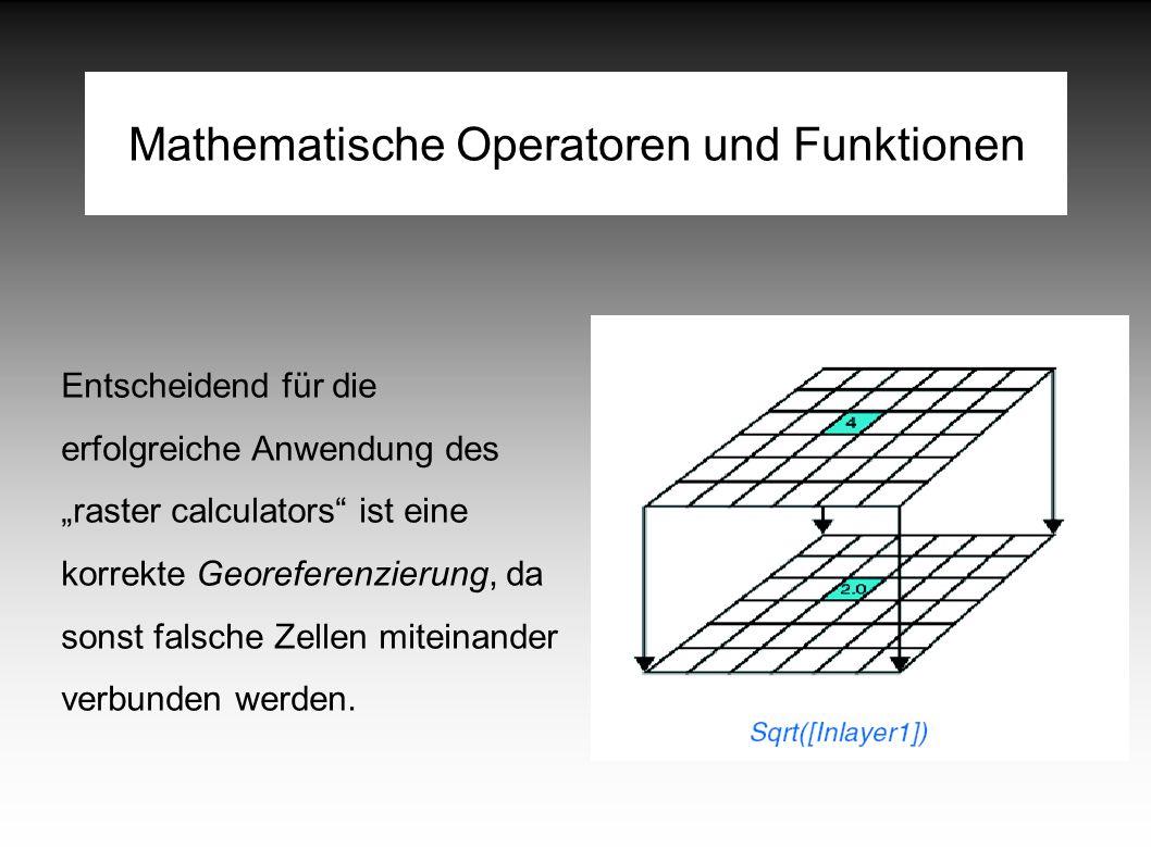 """Mathematische Operatoren und Funktionen Entscheidend für die erfolgreiche Anwendung des """"raster calculators ist eine korrekte Georeferenzierung, da sonst falsche Zellen miteinander verbunden werden."""