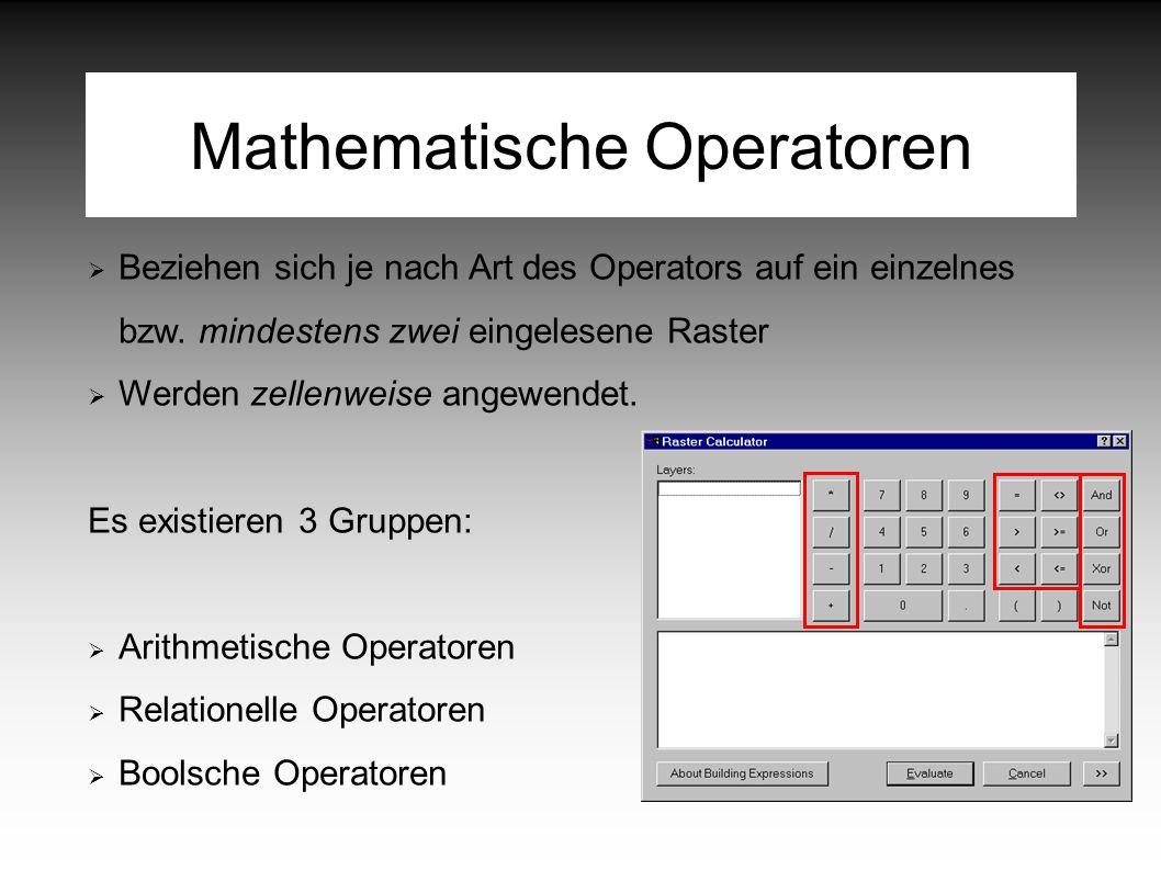 Mathematische Operatoren  Beziehen sich je nach Art des Operators auf ein einzelnes bzw.