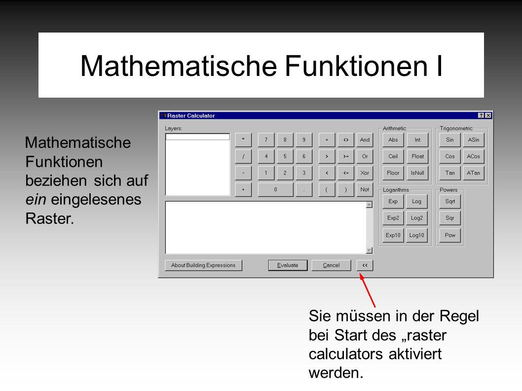 Mathematische Funktionen I Mathematische Funktionen beziehen sich auf ein eingelesenes Raster.
