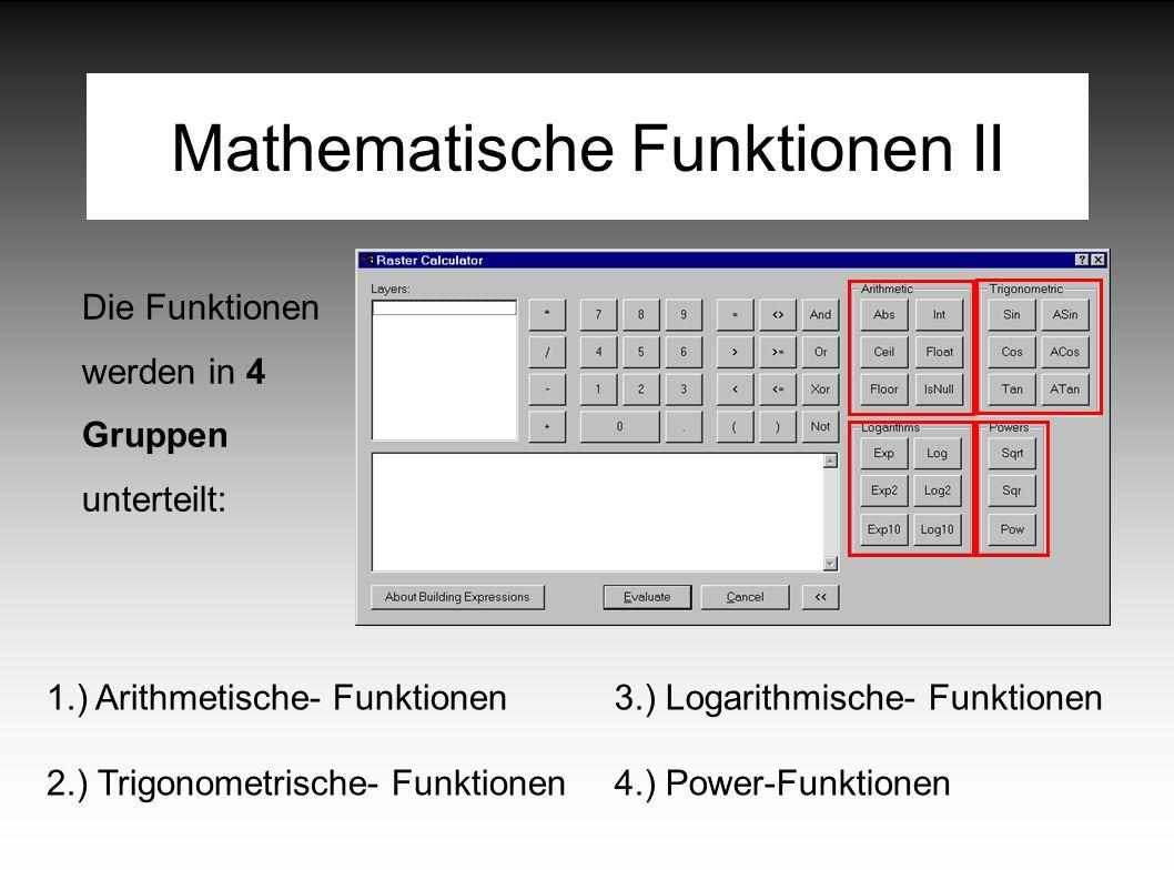 Mathematische Funktionen II Die Funktionen werden in 4 Gruppen unterteilt: 1.) Arithmetische- Funktionen 2.) Trigonometrische- Funktionen 3.) Logarithmische- Funktionen 4.) Power-Funktionen