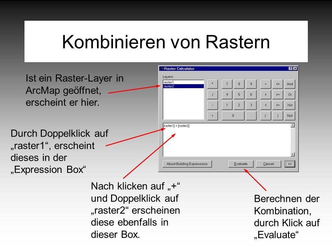 """Kombinieren von Rastern Durch Doppelklick auf """"raster1 , erscheint dieses in der """"Expression Box Nach klicken auf """"+ und Doppelklick auf """"raster2 erscheinen diese ebenfalls in dieser Box."""