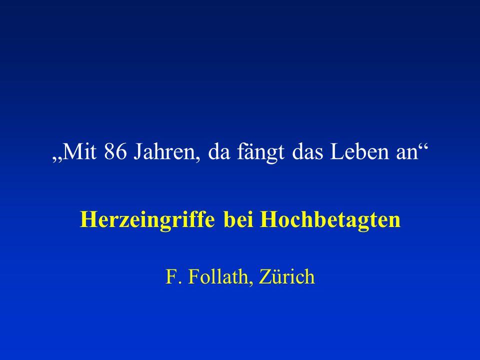 """""""Mit 86 Jahren, da fängt das Leben an"""" Herzeingriffe bei Hochbetagten F. Follath, Zürich"""