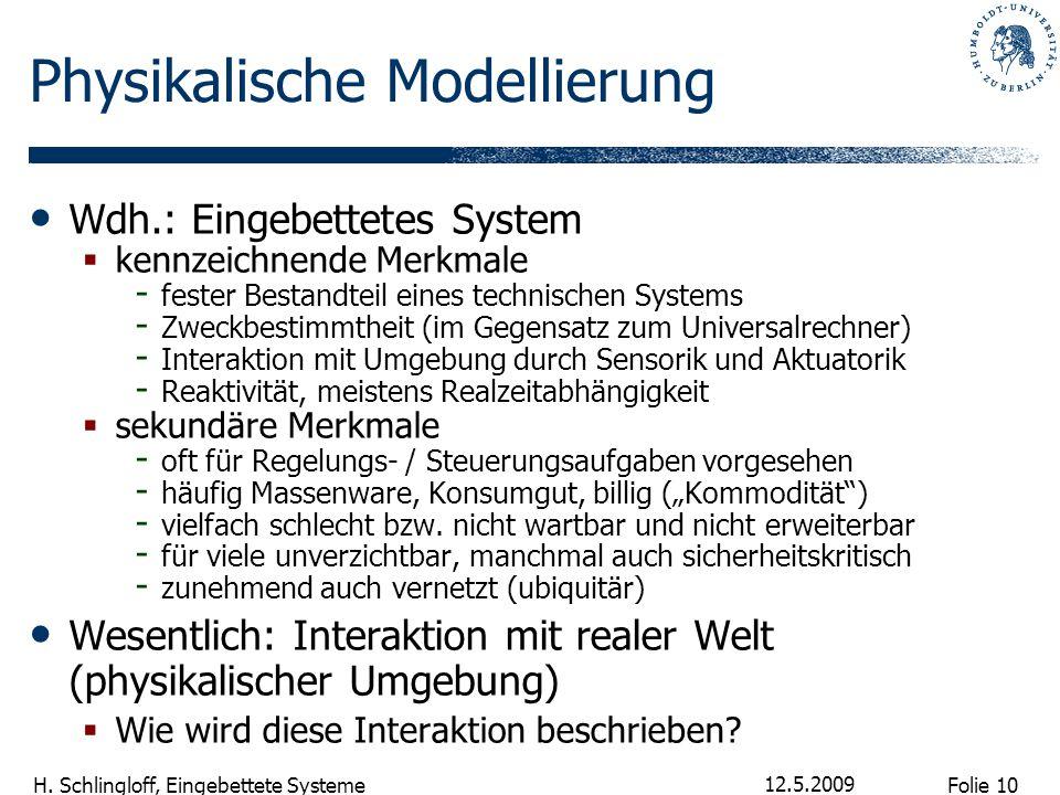 Folie 10 H. Schlingloff, Eingebettete Systeme 12.5.2009 Physikalische Modellierung Wdh.: Eingebettetes System  kennzeichnende Merkmale - fester Besta