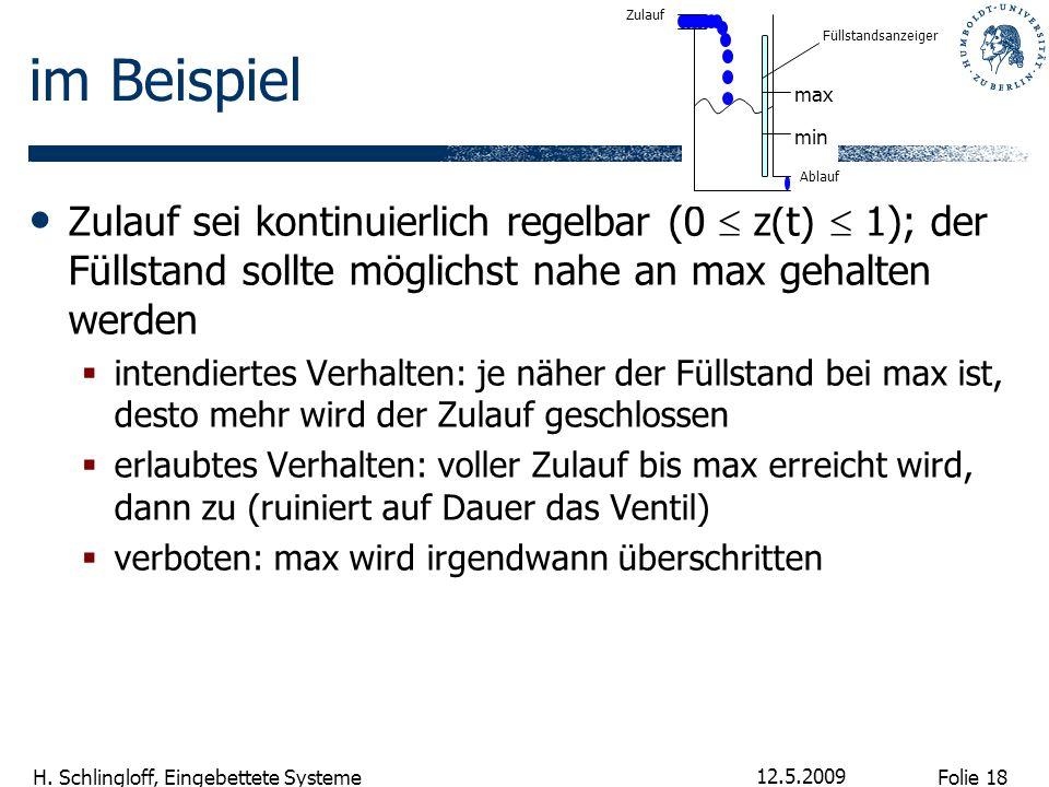 Folie 18 H. Schlingloff, Eingebettete Systeme 12.5.2009 im Beispiel Zulauf sei kontinuierlich regelbar (0  z(t)  1); der Füllstand sollte möglichst