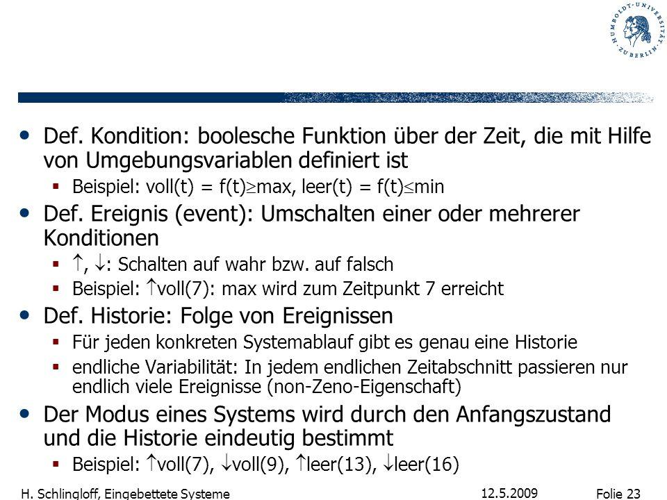 Folie 23 H. Schlingloff, Eingebettete Systeme 12.5.2009 Def. Kondition: boolesche Funktion über der Zeit, die mit Hilfe von Umgebungsvariablen definie