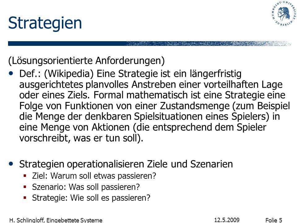 Folie 5 H. Schlingloff, Eingebettete Systeme 12.5.2009 Strategien (Lösungsorientierte Anforderungen) Def.: (Wikipedia) Eine Strategie ist ein längerfr