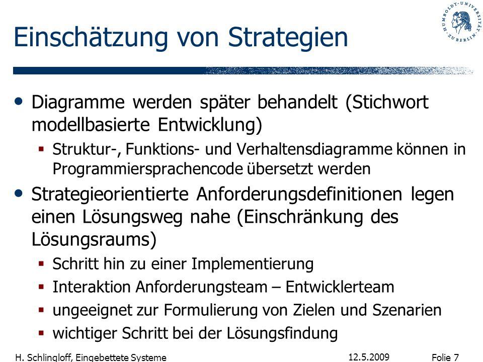 Folie 7 H. Schlingloff, Eingebettete Systeme 12.5.2009 Einschätzung von Strategien Diagramme werden später behandelt (Stichwort modellbasierte Entwick