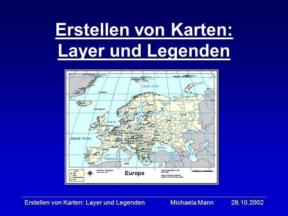 28.10.2002Erstellen von Karten: Layer und LegendenMichaela Mann Inhaltsübersicht Allgemeines über Karten Erstellen von Karten in ArcInfo Aufgaben