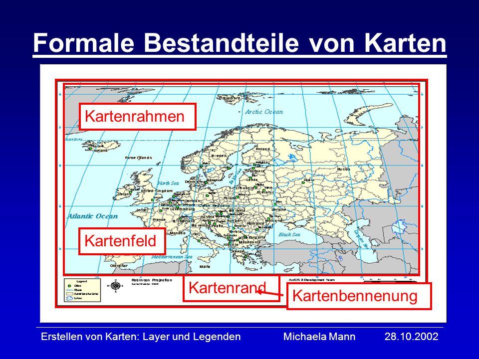 28.10.2002Erstellen von Karten: Layer und LegendenMichaela Mann Formale Bestandteile von Karten Kartenfeld Kartenrahmen Kartenrand Kartenbennenung
