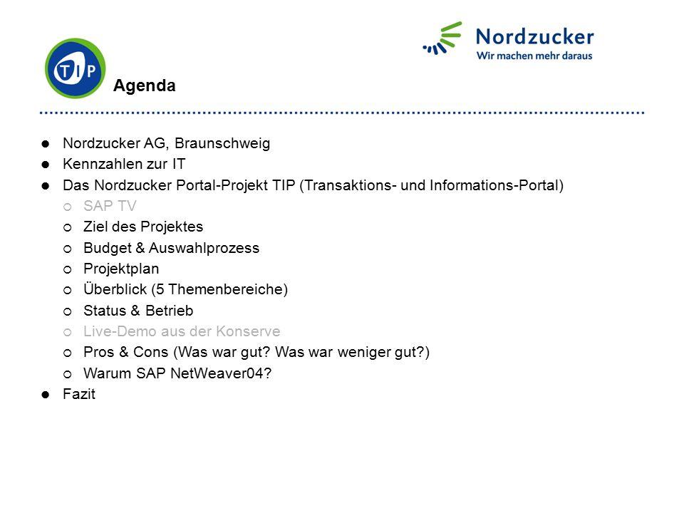 Agenda Nordzucker AG, Braunschweig Kennzahlen zur IT Das Nordzucker Portal-Projekt TIP (Transaktions- und Informations-Portal)  SAP TV  Ziel des Pro