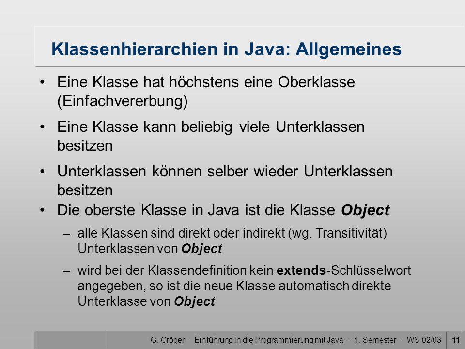 G. Gröger - Einführung in die Programmierung mit Java - 1. Semester - WS 02/0311 Klassenhierarchien in Java: Allgemeines Eine Klasse hat höchstens ein