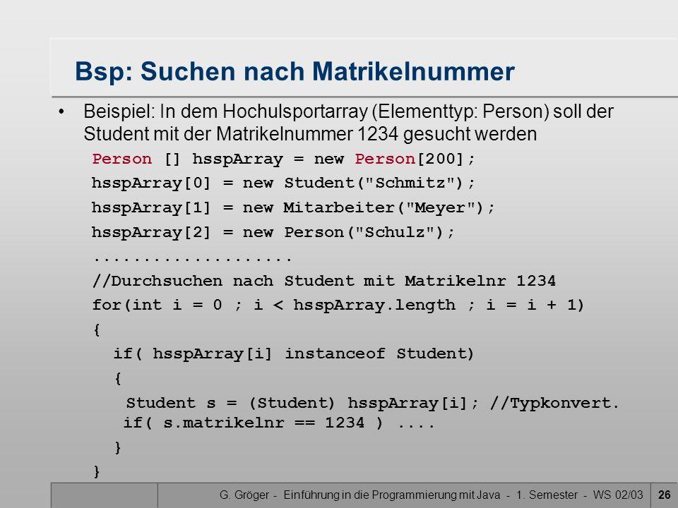 G. Gröger - Einführung in die Programmierung mit Java - 1. Semester - WS 02/0326 Bsp: Suchen nach Matrikelnummer Beispiel: In dem Hochulsportarray (El
