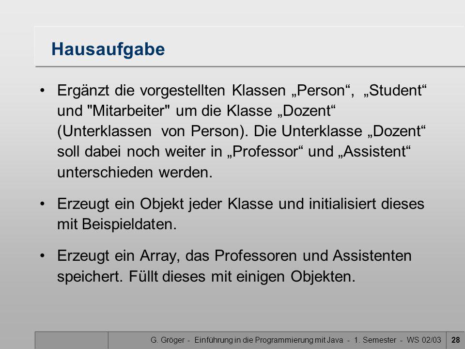 """G. Gröger - Einführung in die Programmierung mit Java - 1. Semester - WS 02/0328 Hausaufgabe Ergänzt die vorgestellten Klassen """"Person"""", """"Student"""" und"""