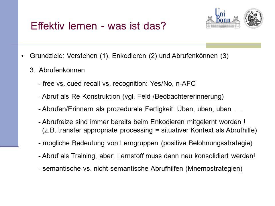 Grundziele: Verstehen (1), Enkodieren (2) und Abrufenkönnen (3) 3. Abrufenkönnen - free vs. cued recall vs. recognition: Yes/No, n-AFC - Abruf als Re-