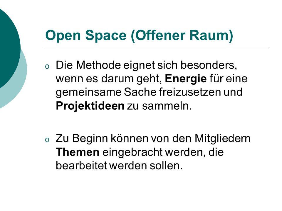 Open Space (Offener Raum) o Die Methode eignet sich besonders, wenn es darum geht, Energie für eine gemeinsame Sache freizusetzen und Projektideen zu