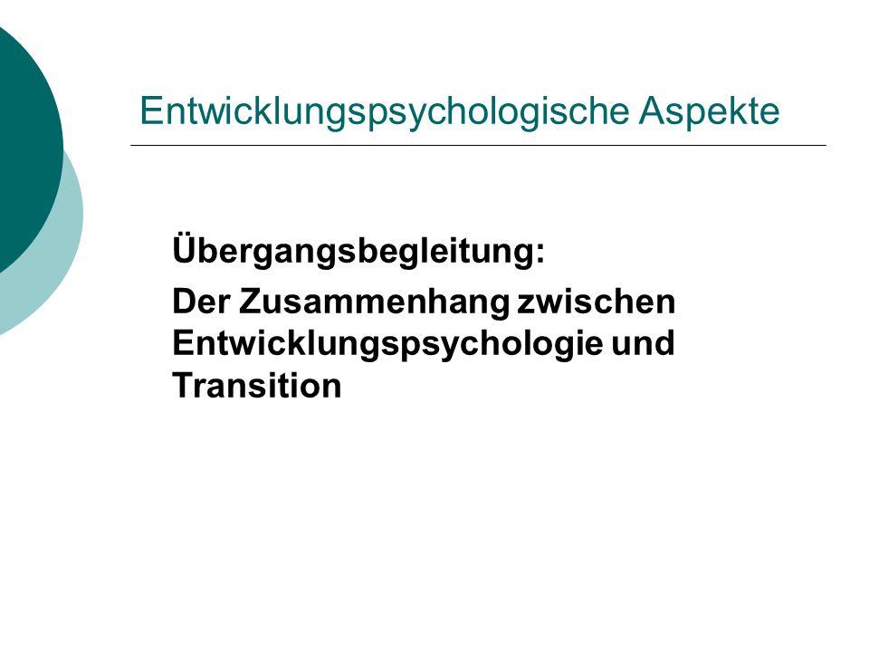 Entwicklungspsychologische Aspekte Übergangsbegleitung: Der Zusammenhang zwischen Entwicklungspsychologie und Transition