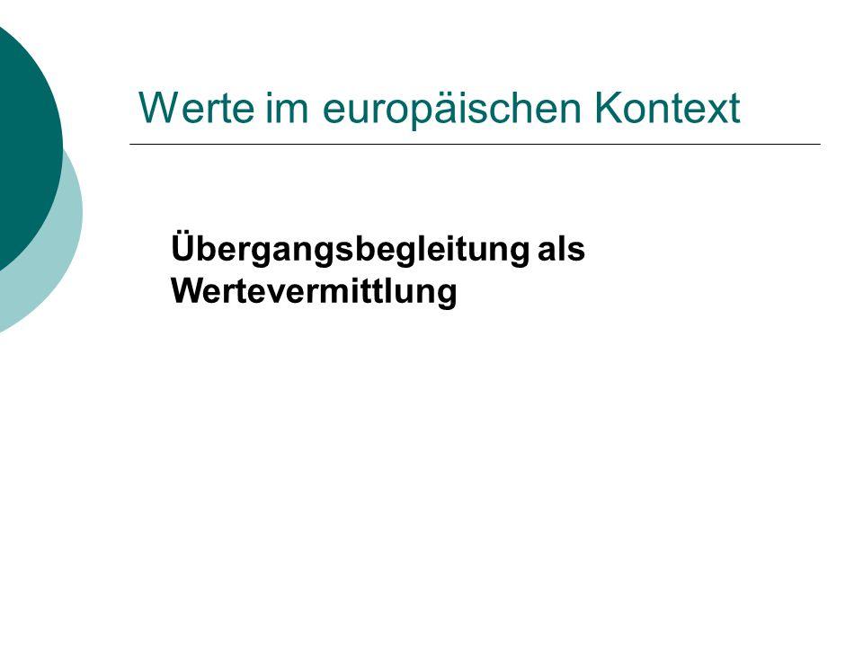 Werte im europäischen Kontext Übergangsbegleitung als Wertevermittlung