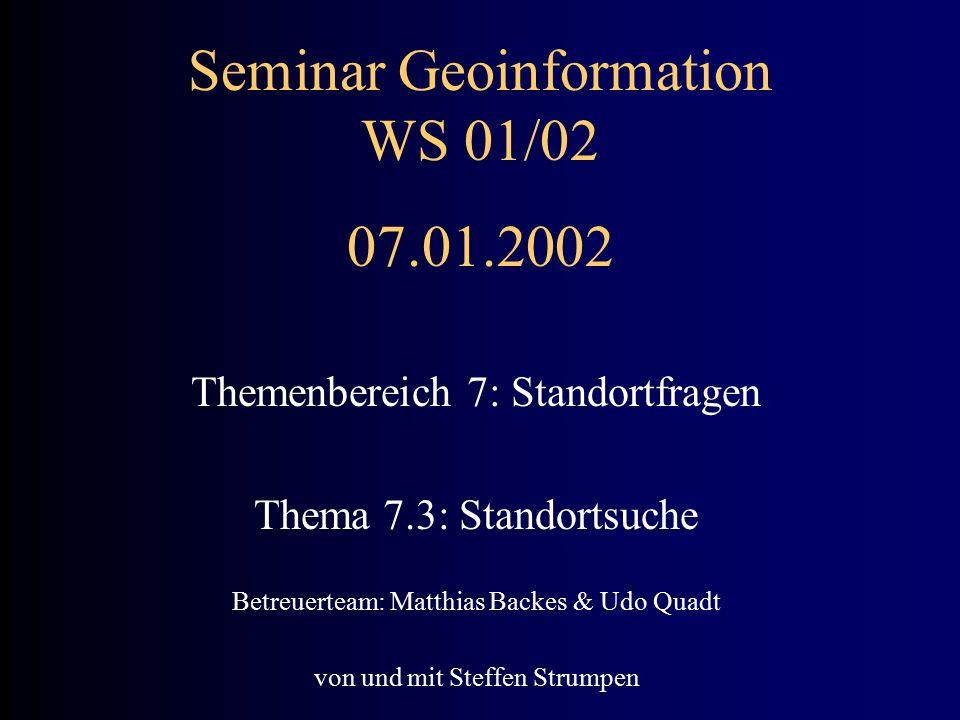 Seminar Geoinformation WS 01/02 07.01.2002 Themenbereich 7: Standortfragen Thema 7.3: Standortsuche Betreuerteam: Matthias Backes & Udo Quadt von und