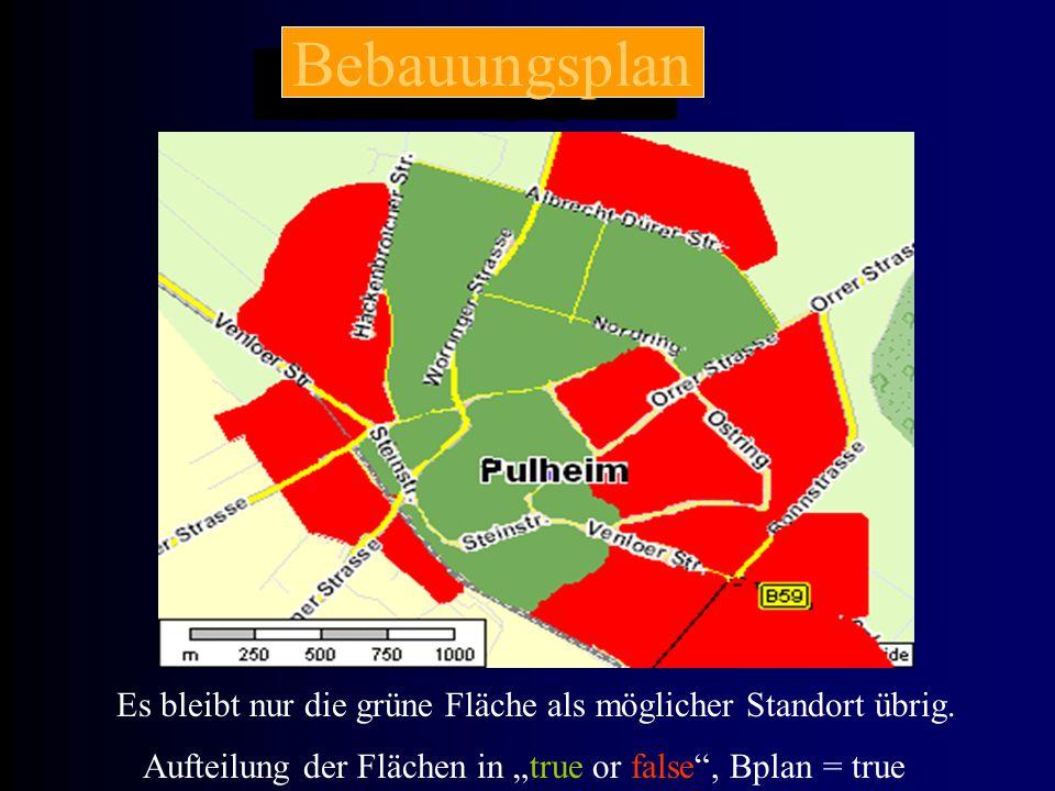 """Bebauungsplan Es bleibt nur die grüne Fläche als möglicher Standort übrig. Aufteilung der Flächen in """"true or false"""", Bplan = true"""