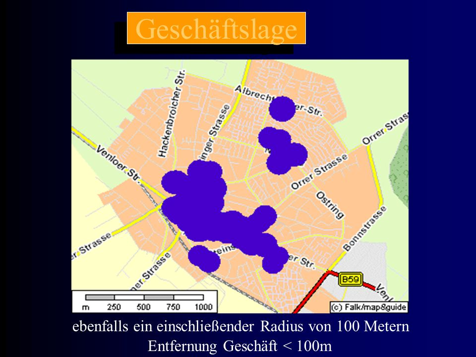 Geschäftslage ebenfalls ein einschließender Radius von 100 Metern Entfernung Geschäft < 100m