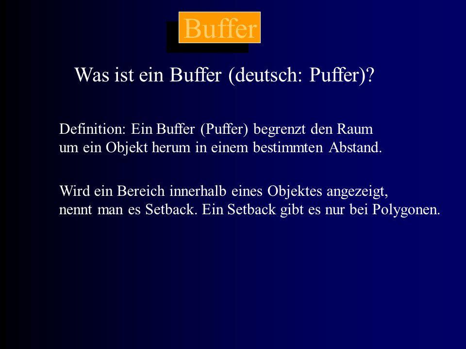 Buffer Was ist ein Buffer (deutsch: Puffer)? Definition: Ein Buffer (Puffer) begrenzt den Raum um ein Objekt herum in einem bestimmten Abstand. Wird e