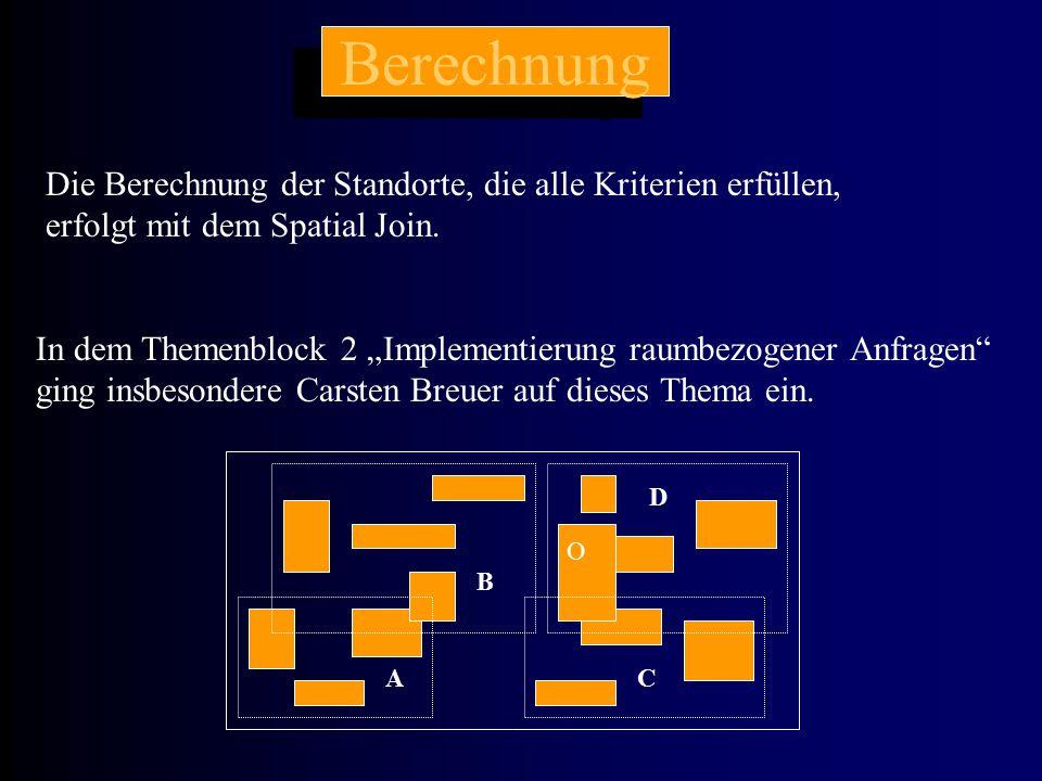 Berechnung Die Berechnung der Standorte, die alle Kriterien erfüllen, erfolgt mit dem Spatial Join.
