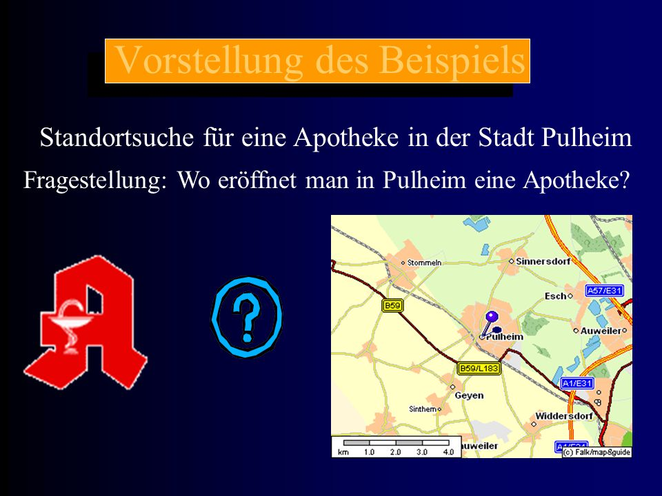 Vorstellung des Beispiels Standortsuche für eine Apotheke in der Stadt Pulheim Fragestellung: Wo eröffnet man in Pulheim eine Apotheke?